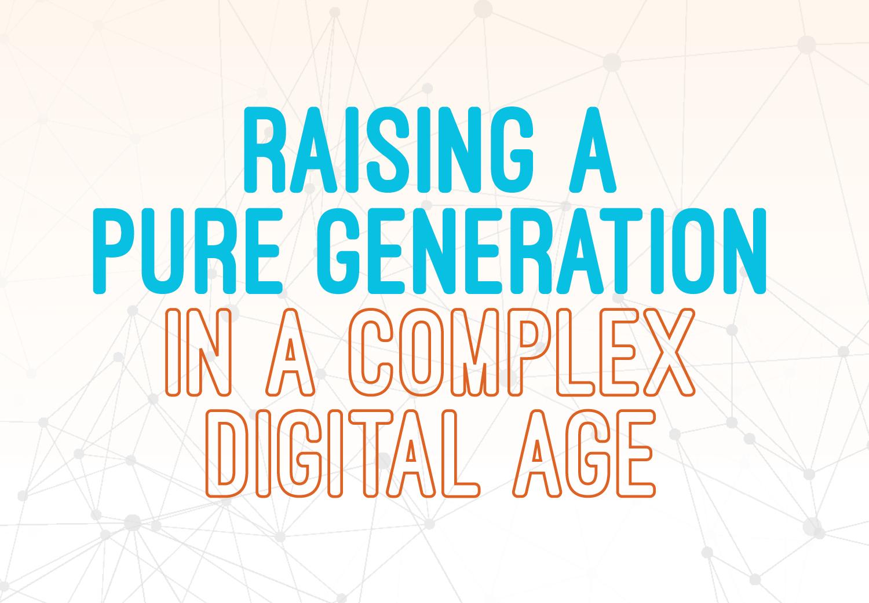 Raising a Pure Generation in a Complex Digital Age