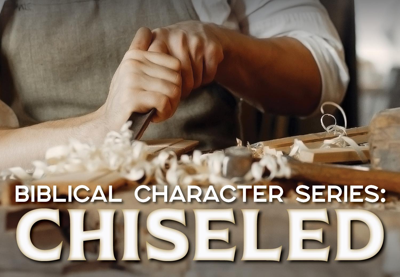 Biblical Character Series: CHISELED