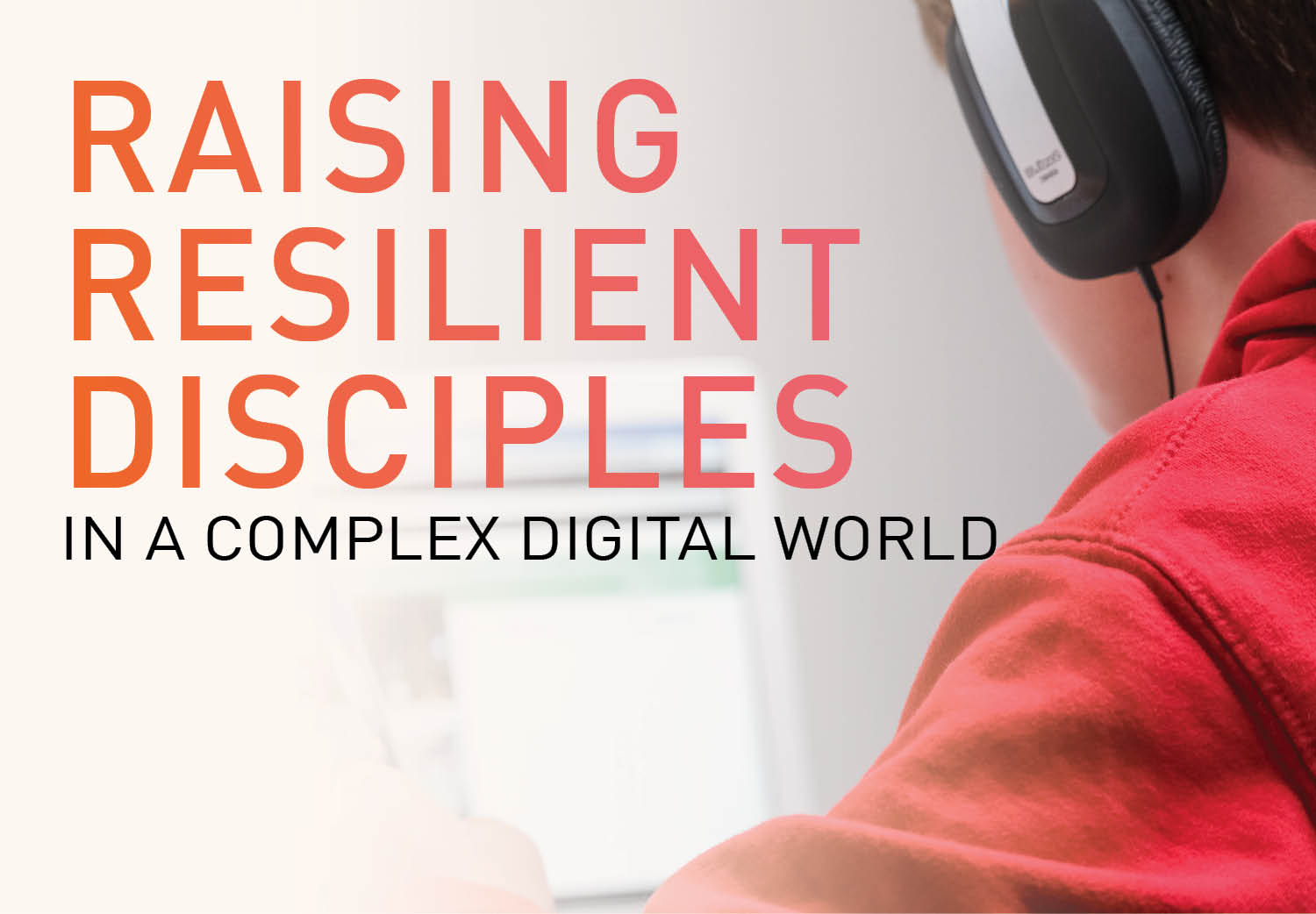 Raising Resilient Disciples in a Complex Digital World