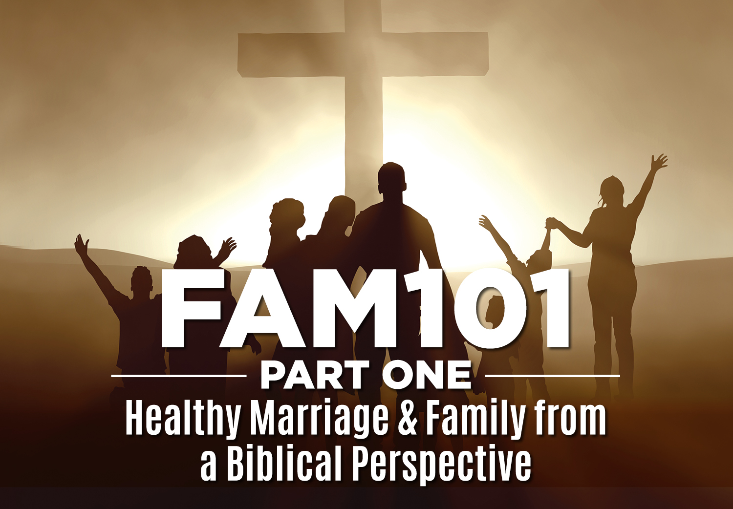 FAM101 Part One: Healthy Marriage & Family from a Biblical Perspective
